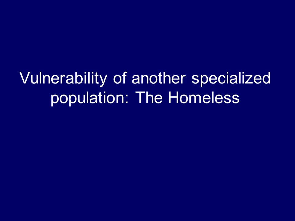Vulnerability of another specialized population: The Homeless