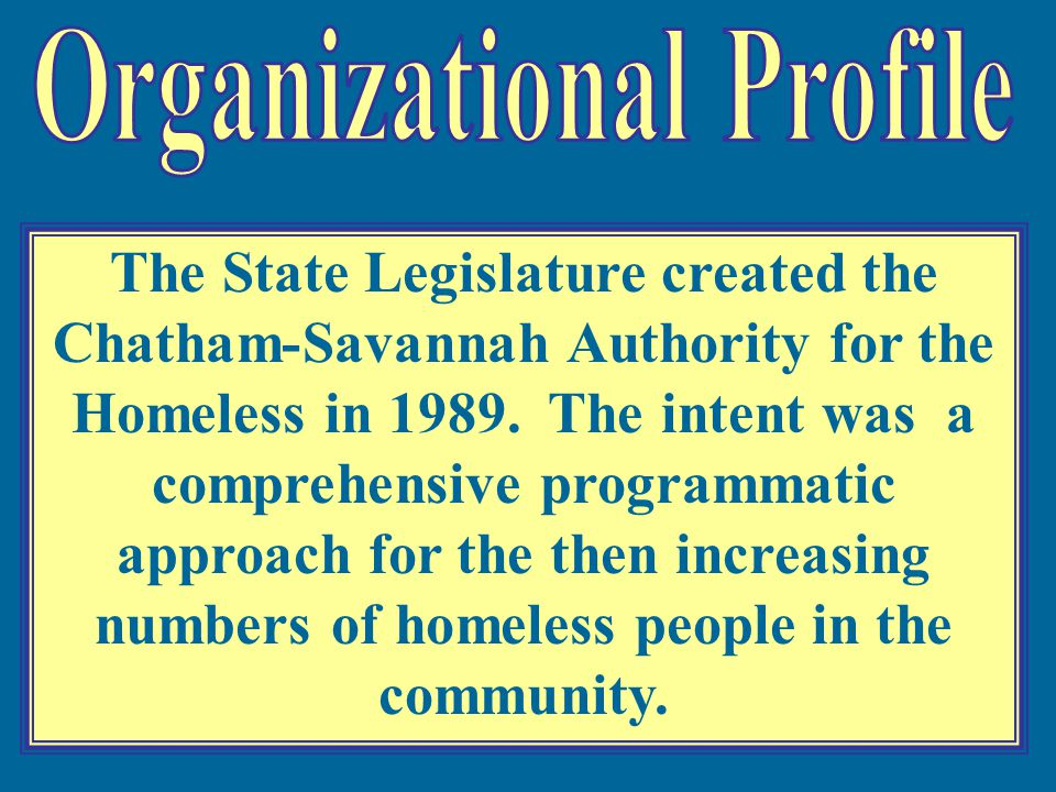 The State Legislature created the Chatham-Savannah Authority for the Homeless in 1989.