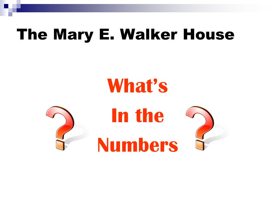 The Mary E. Walker House What's In the Numbers