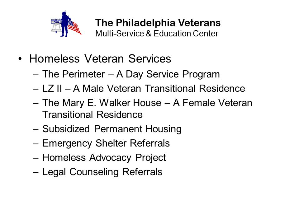 Homeless Veteran Services –The Perimeter – A Day Service Program –LZ II – A Male Veteran Transitional Residence –The Mary E. Walker House – A Female V