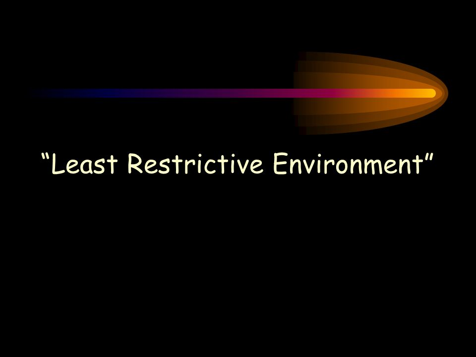 """Least Restrictive Environment"""