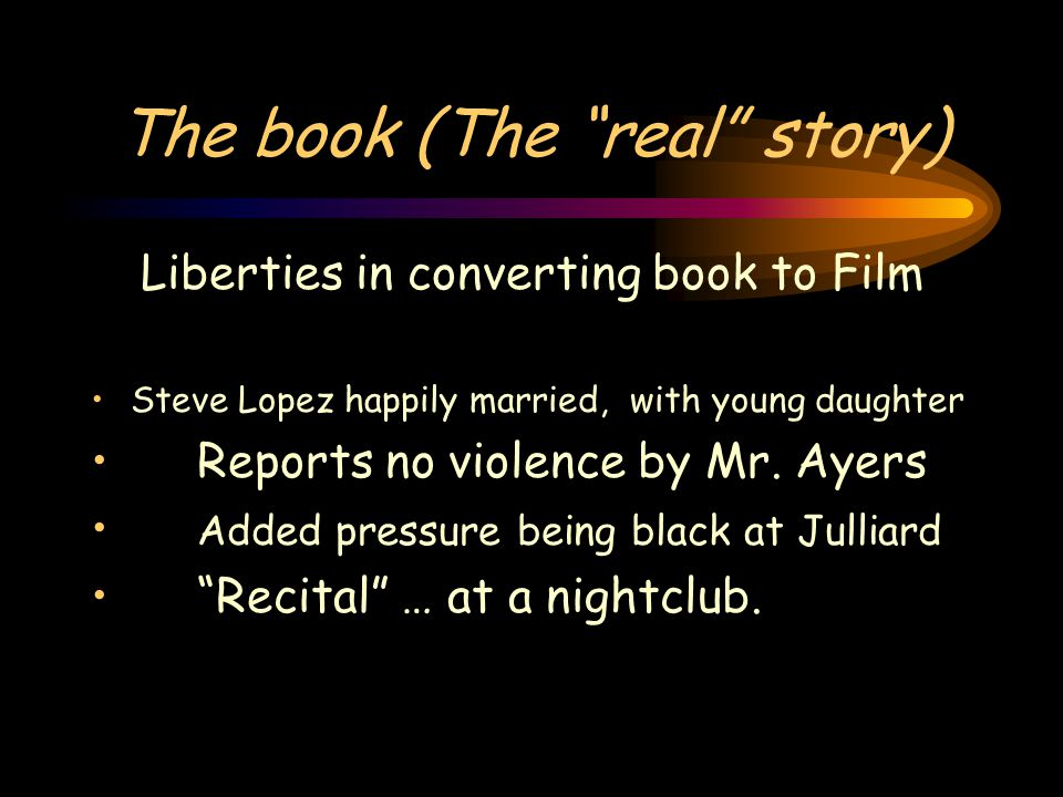 The book (The real story) Liberties in converting book to Film Steve Lopez happily married, with young daughter Reports no violence by Mr.