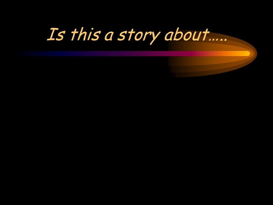 Is this a story about…..