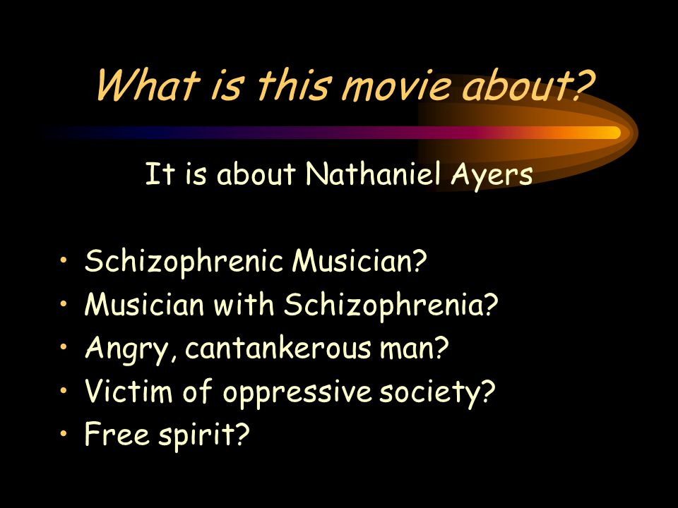 What is this movie about? It is about Nathaniel Ayers Schizophrenic Musician? Musician with Schizophrenia? Angry, cantankerous man? Victim of oppressi