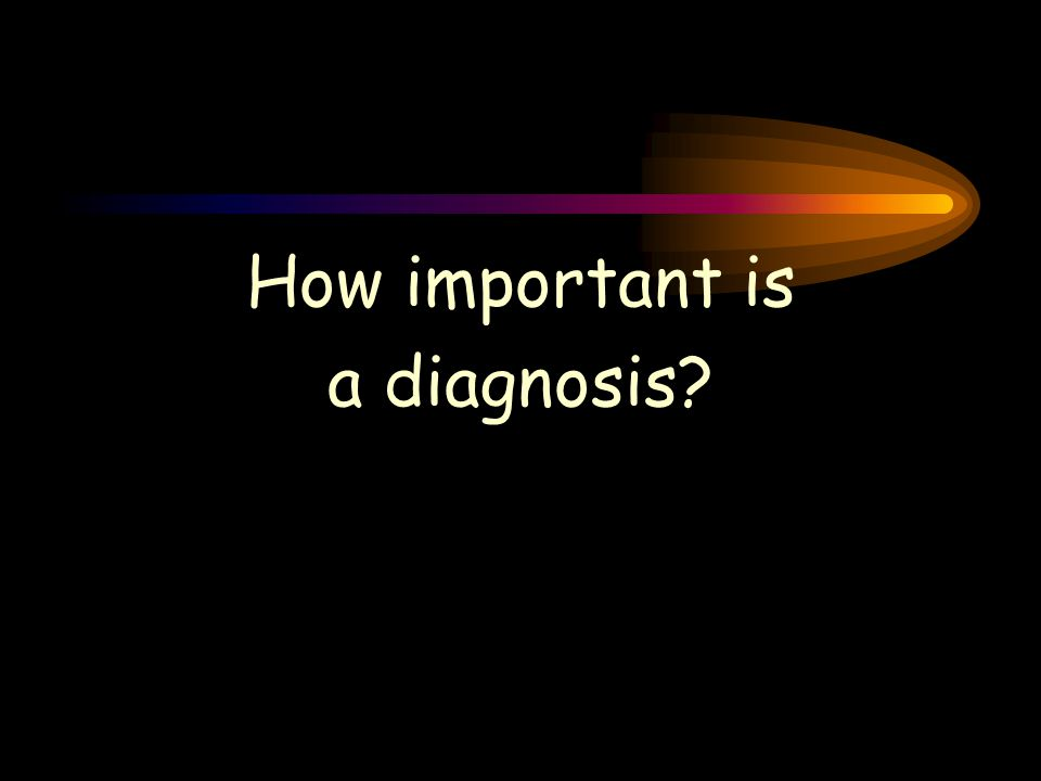 How important is a diagnosis