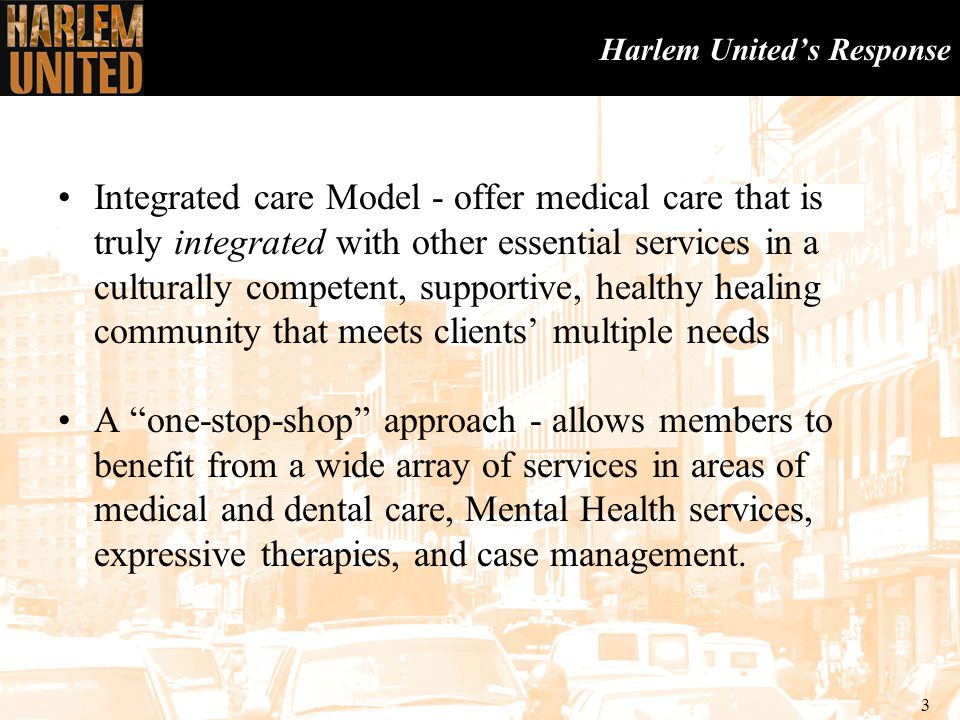 4 Harlem United – Who We Are COBRA Case Management Assessment, Intensive Case Management, Advocacy, Crisis Intervention Supportive Housing Programs Case Management, Primary Care Support, Treatment Education, Mental Health Services, Substance Use Counseling, Advocacy, Structured Socialization Mental Health Services Crisis Intervention, Individual and Group Psychotherapy, Medication Management, Expressive Therapies Testing Services ♦Rapid HIV testing ♦Innovative recruitment strategies ♦Evaluation of testing strategies ♦Connection to primary care services ♦Access to HIV care through ADAP enrollment ♦ Uptown Health Link Education and Training ♦HIV Education and Community Awareness events ♦African Immigrants Services ♦Black Men's Initiative Delivery of CDC-sponsored effective behavioral interventions ♦Healthy Relationships ♦Many Men, Many Voices ♦Youth Space Evening Food & Nutrition Nutritional Assessment and Support, Treatment Education, Psycho-Social Support Women's Housing (Scatter-Site) Transitional Housing (Scatter-Site) Permanent Congregate Housing Prevention Services Prevention Services Federally Qualified Health Center & Related Services Supportive Housing Programs Supportive Housing Programs Adult Day Health Center East Fully Bilingual (Spanish/English) Case Management, Treatment Education, Support Groups, Harm Reduction Counseling, Auricular Acupuncture, Primary Care Support Adult Day Health Center West Medical Care, Adherence Support, Nutrition Counseling, Substance Use Counseling, Structured Socialization, Pastoral Care, Expanded Syringe Access Program HUD Housing (Scatter-Site) HRA Housing (Scatter-Site) Dental Clinic Primary Care (Westside & Eastside) Emergency Congregate Housing (Foundation House North & South) FROST'D @ Harlem United ♦Injection Drug User Care ♦Harm Reduction ♦Syringe Exchange ♦Testing and Linkage to Healthcare Healthcare for the Homeless Healthcare & related services for the homeless in Central & East Harlem Vocational Education Program T
