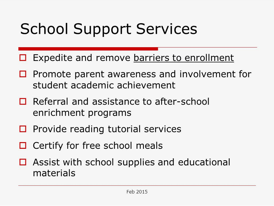 Feb 2015 School Support Services  Expedite and remove barriers to enrollment  Promote parent awareness and involvement for student academic achievem