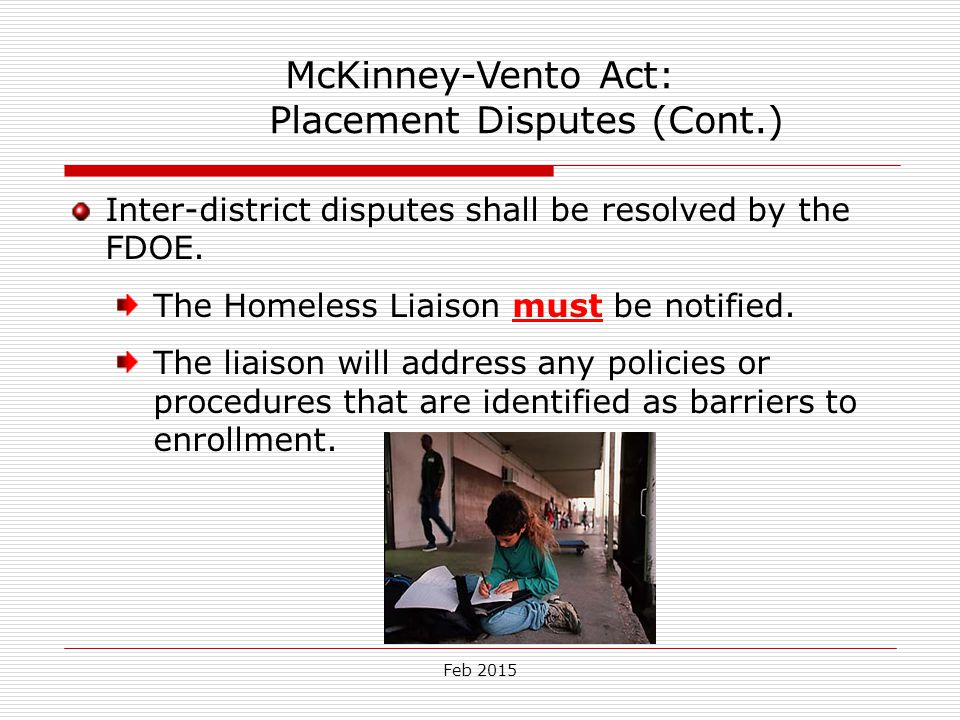 Feb 2015 Educational Rights of Unaccompanied Youth The Homeless Liaison will: Help unaccompanied youth select and enroll in school, after considering the youth's wishes.