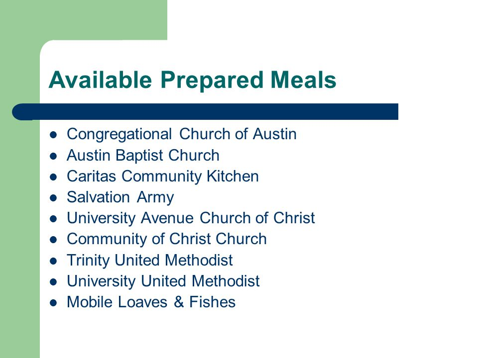 Available Prepared Meals Congregational Church of Austin Austin Baptist Church Caritas Community Kitchen Salvation Army University Avenue Church of Christ Community of Christ Church Trinity United Methodist University United Methodist Mobile Loaves & Fishes