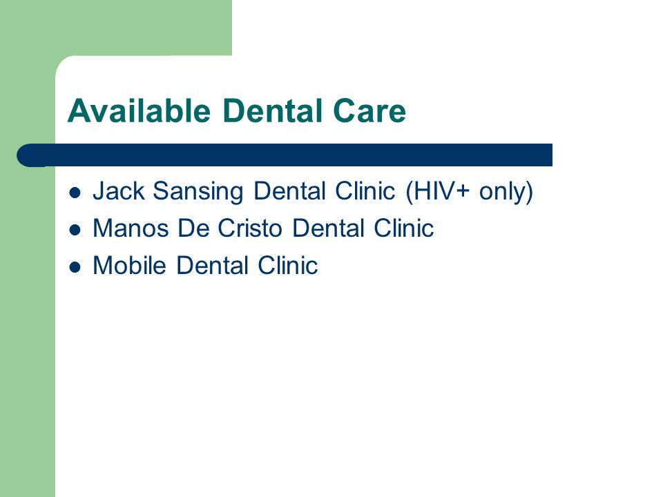 Available Dental Care Jack Sansing Dental Clinic (HIV+ only) Manos De Cristo Dental Clinic Mobile Dental Clinic