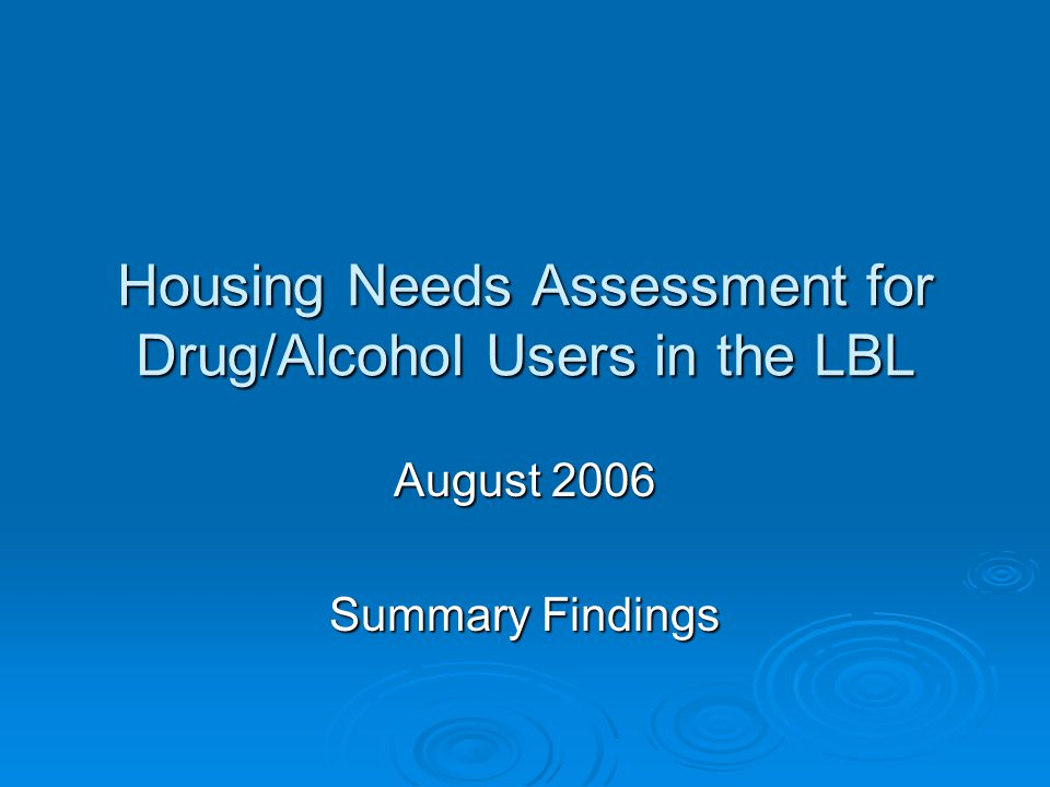 Housing Needs Assessment for Drug/Alcohol Users in the LBL August 2006 Summary Findings