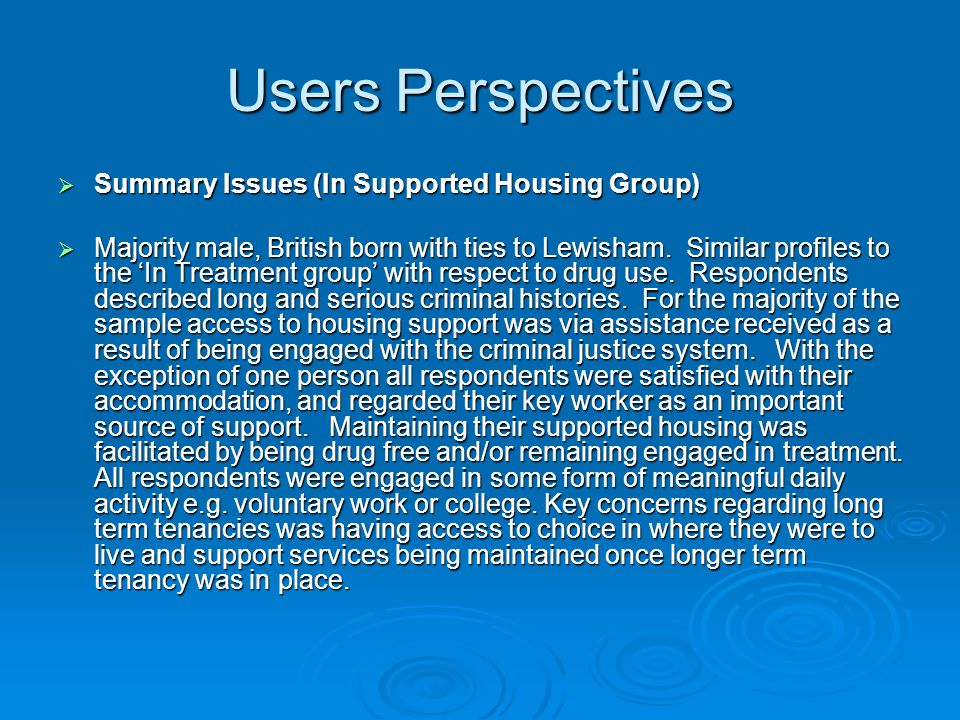 Users Perspectives  Summary Issues (In Supported Housing Group)  Majority male, British born with ties to Lewisham.