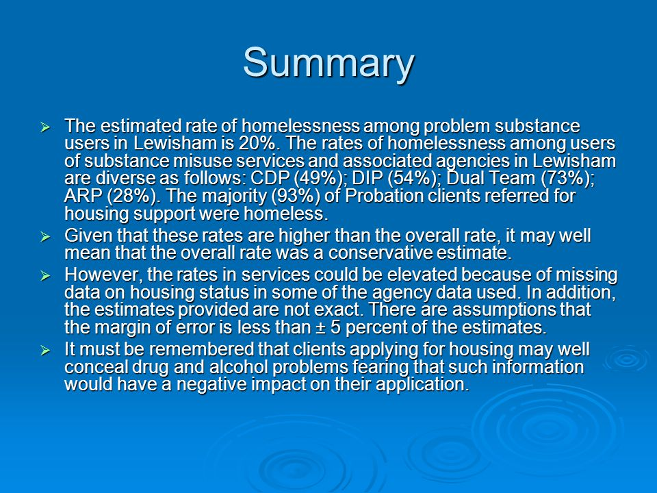Summary  The estimated rate of homelessness among problem substance users in Lewisham is 20%.