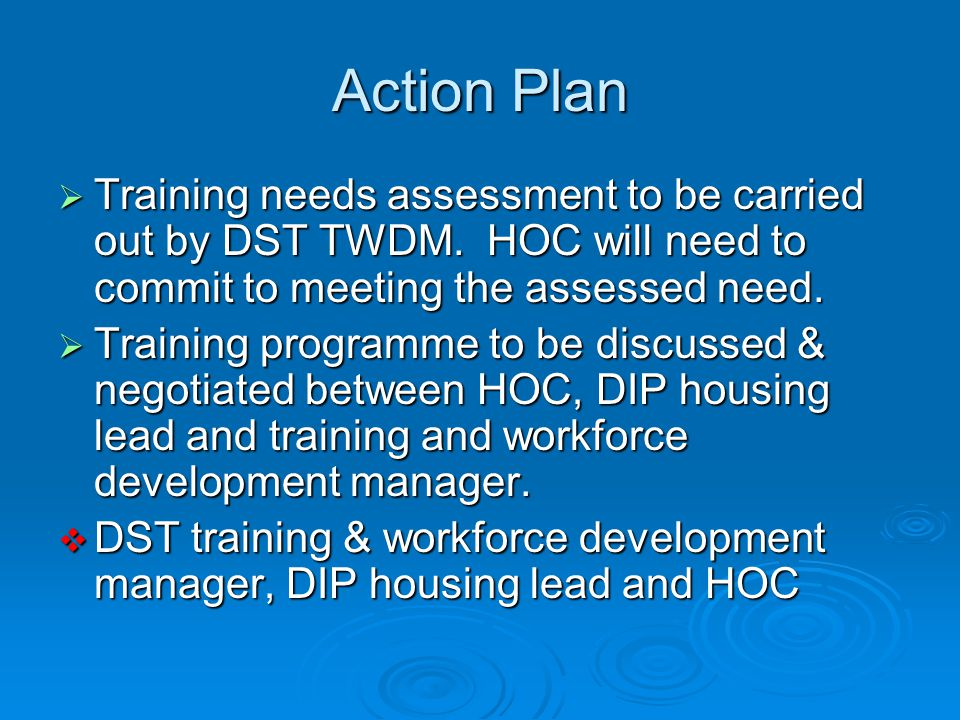 Action Plan  Training needs assessment to be carried out by DST TWDM.