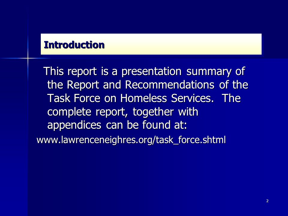 2 This report is a presentation summary of the Report and Recommendations of the Task Force on Homeless Services.