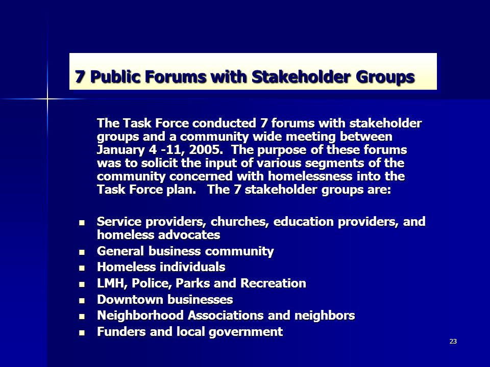 23 7 Public Forums with Stakeholder Groups The Task Force conducted 7 forums with stakeholder groups and a community wide meeting between January 4 -11, 2005.