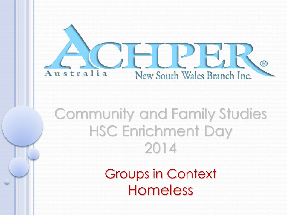 Community and Family Studies HSC Enrichment Day 2014 Groups in Context Homeless