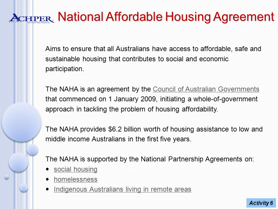 National Affordable Housing Agreement Aims to ensure that all Australians have access to affordable, safe and sustainable housing that contributes to