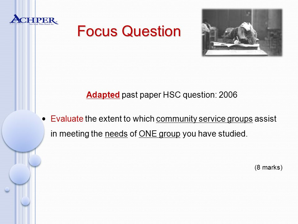Focus Question Focus Question Adapted past paper HSC question: 2006 Evaluate the extent to which community service groups assist in meeting the needs