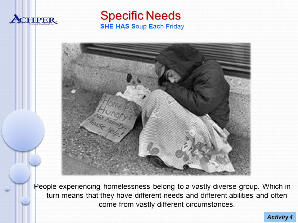 Specific Needs Specific Needs SHE HAS Soup Each Friday People experiencing homelessness belong to a vastly diverse group. Which in turn means that the