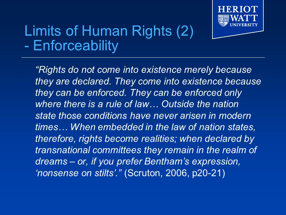Limits of Human Rights (2) - Enforceability Rights do not come into existence merely because they are declared.