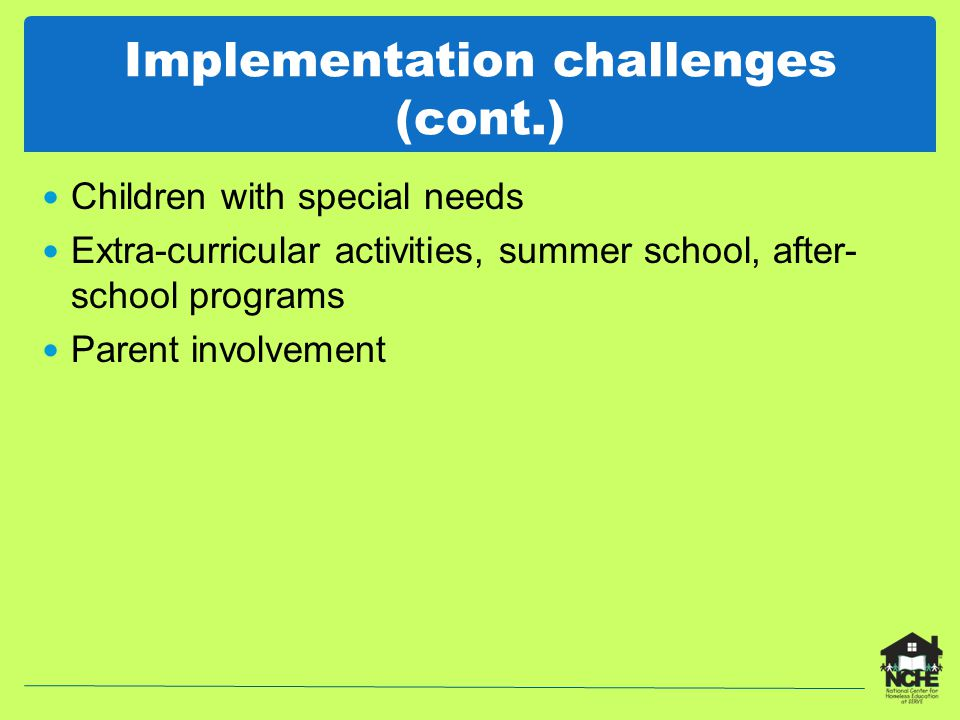 Implementation challenges (cont.) Children with special needs Extra-curricular activities, summer school, after- school programs Parent involvement
