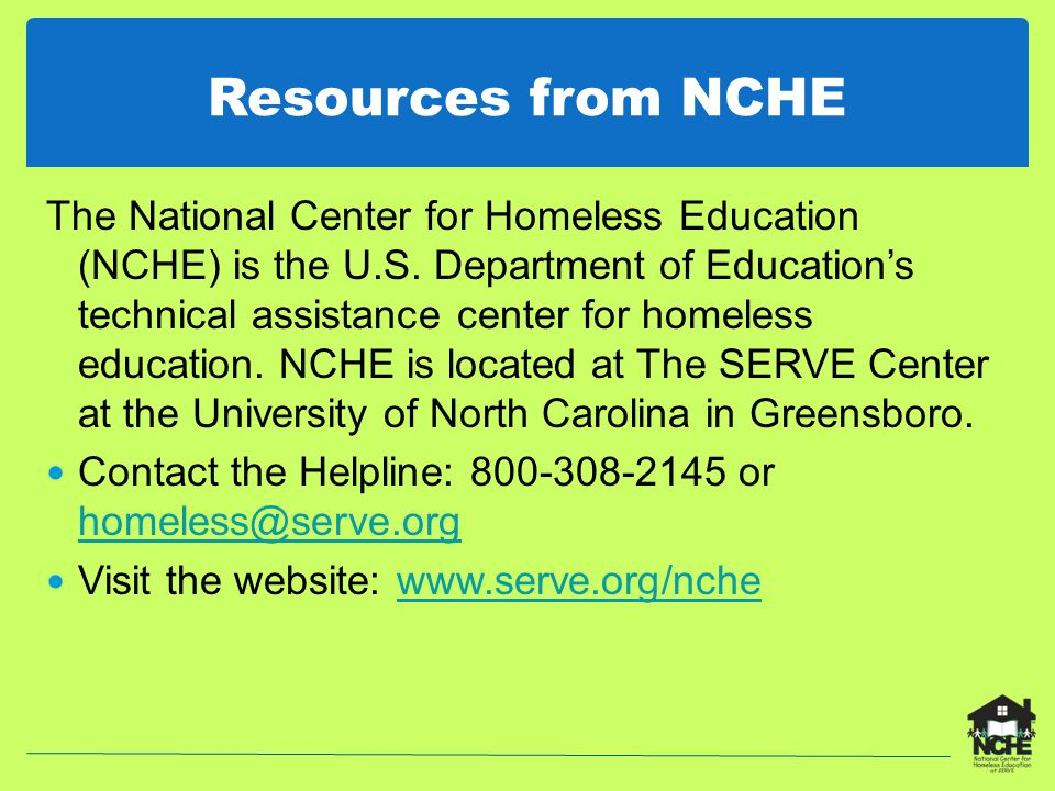 Resources from NCHE The National Center for Homeless Education (NCHE) is the U.S.