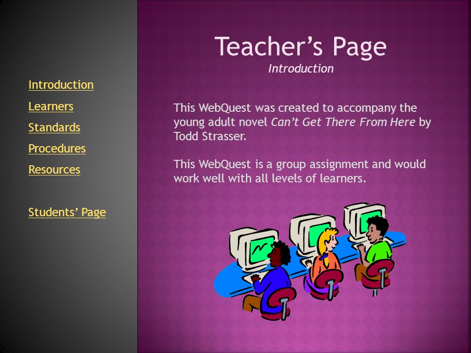 Teacher's Page Learners This WebQuest is intended for 10 th grade students.