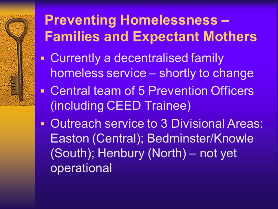 Homelessness Prevention (Families) 'Early intervention in cases of potential homelessness to enable families to retain their accommodation, or take another housing option, that prevents them from having to present to the local authority as homeless'