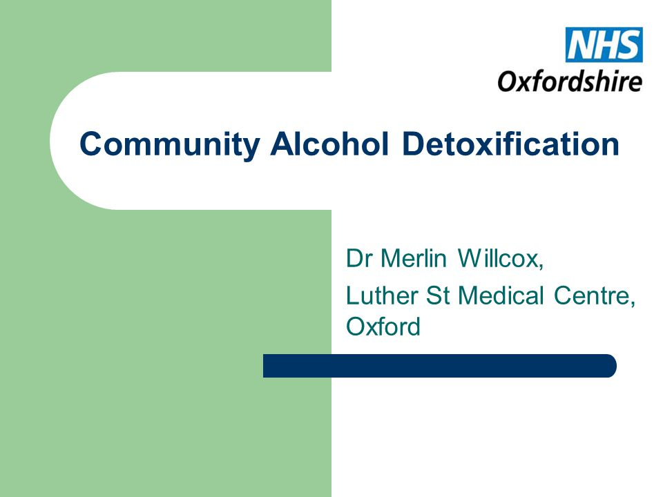 Community Alcohol Detoxification Dr Merlin Willcox, Luther St Medical Centre, Oxford