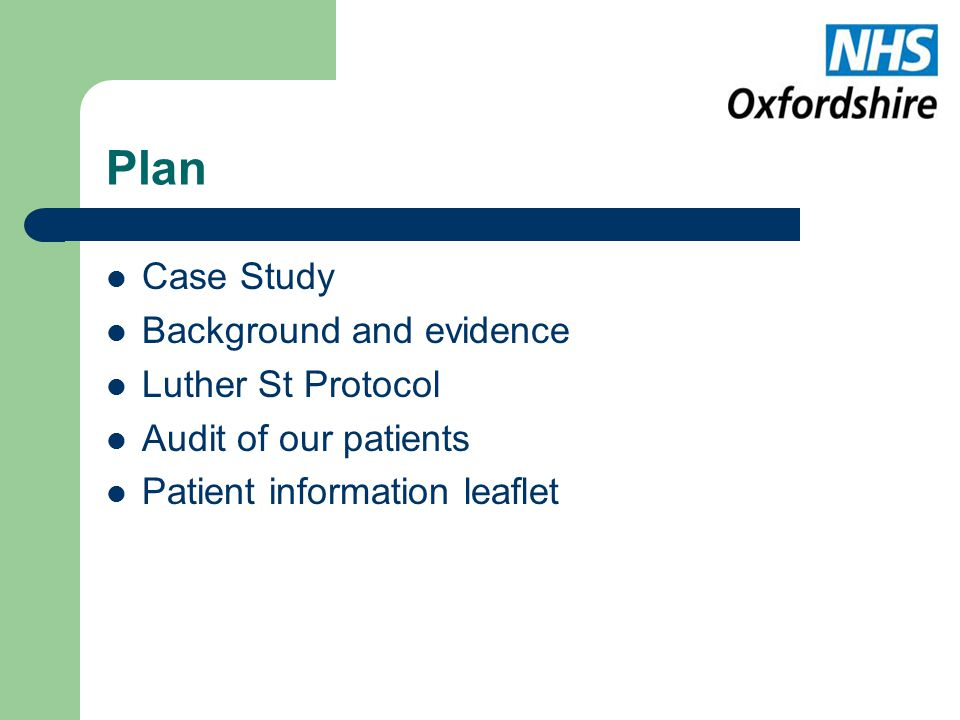Plan Case Study Background and evidence Luther St Protocol Audit of our patients Patient information leaflet