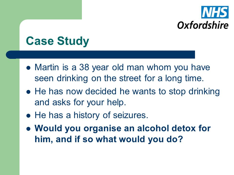 Background Randomised study in 50 heavily alcohol dependent patients in Oxford, comparing inpatient detox with detox in a dry hostel Detox in hostel was preferred by patients, cheaper, offered earlier appointments, and was equally safe.