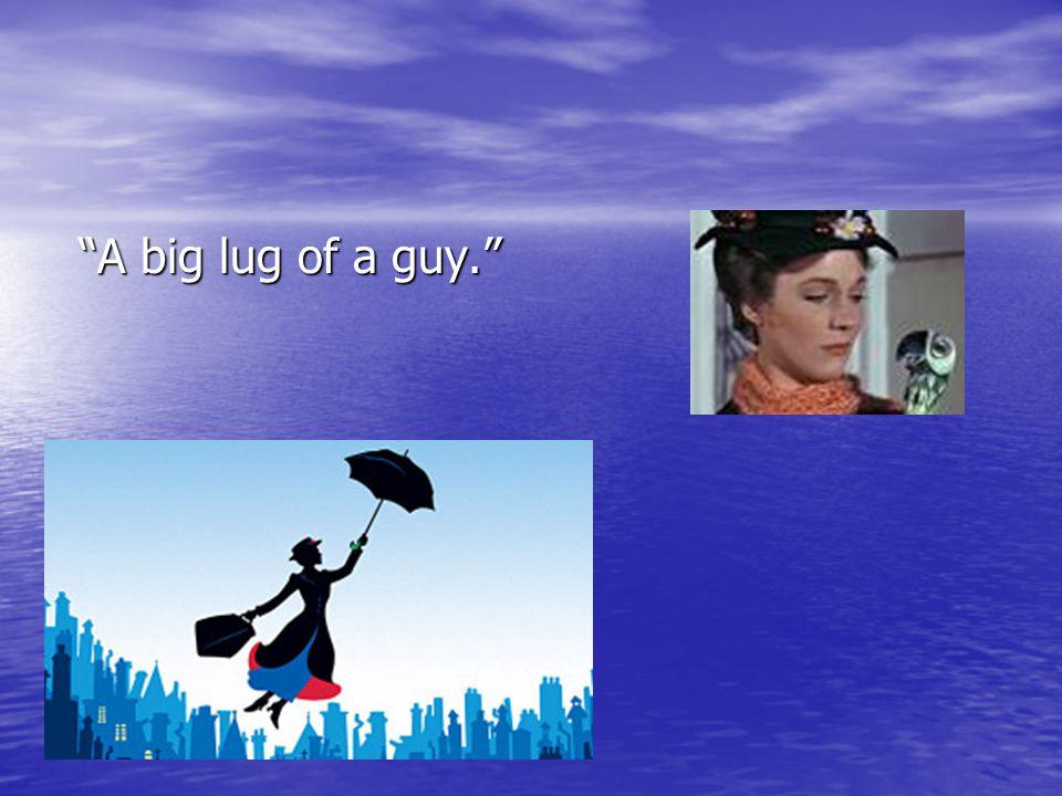 """""""A big lug of a guy."""" """"A big lug of a guy."""""""