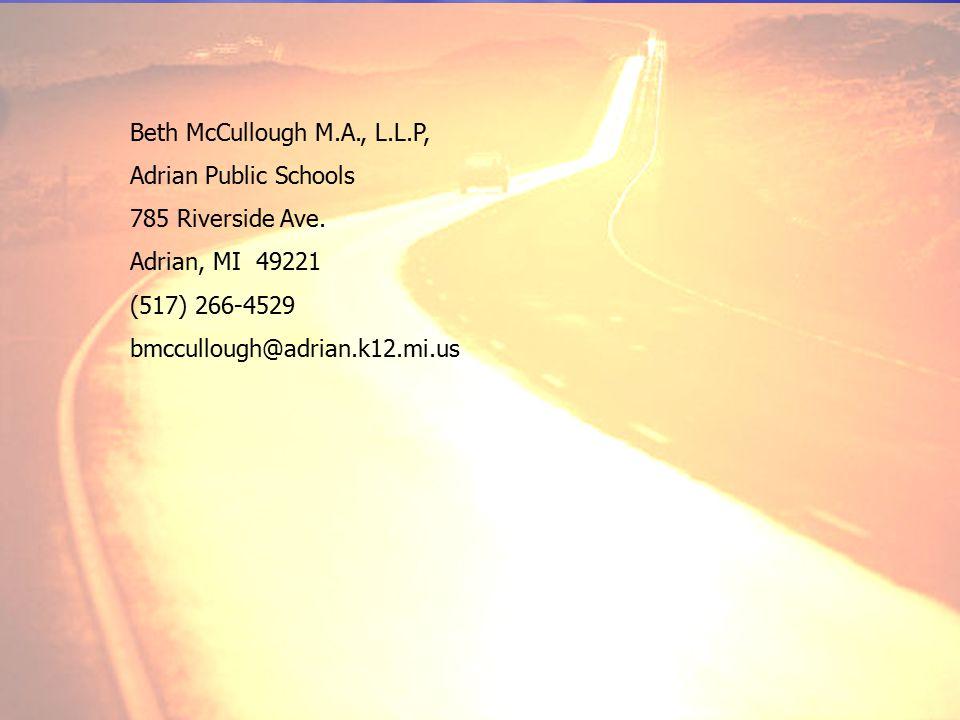 Beth McCullough M.A., L.L.P, Adrian Public Schools 785 Riverside Ave. Adrian, MI 49221 (517) 266-4529 bmccullough@adrian.k12.mi.us