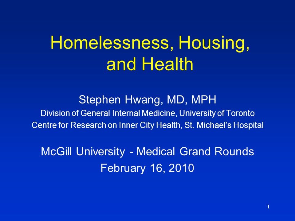 1 Homelessness, Housing, and Health Stephen Hwang, MD, MPH Division of General Internal Medicine, University of Toronto Centre for Research on Inner C