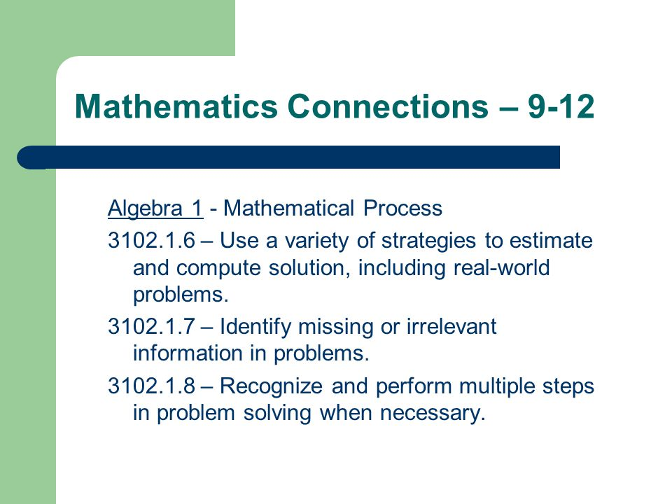 Mathematics Connections – 9-12 Algebra 1 - Mathematical Process 3102.1.6 – Use a variety of strategies to estimate and compute solution, including real-world problems.