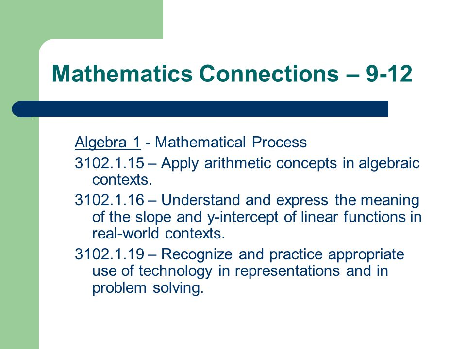 Mathematics Connections – 9-12 Algebra 1 - Mathematical Process 3102.1.15 – Apply arithmetic concepts in algebraic contexts.
