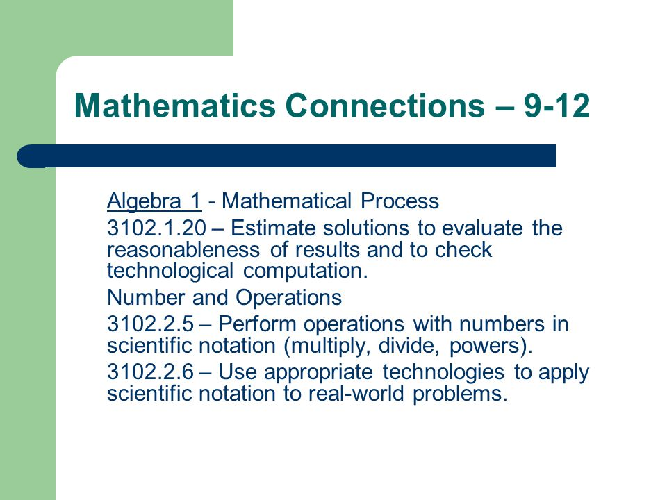 Mathematics Connections – 9-12 Algebra 1 - Mathematical Process 3102.1.20 – Estimate solutions to evaluate the reasonableness of results and to check technological computation.