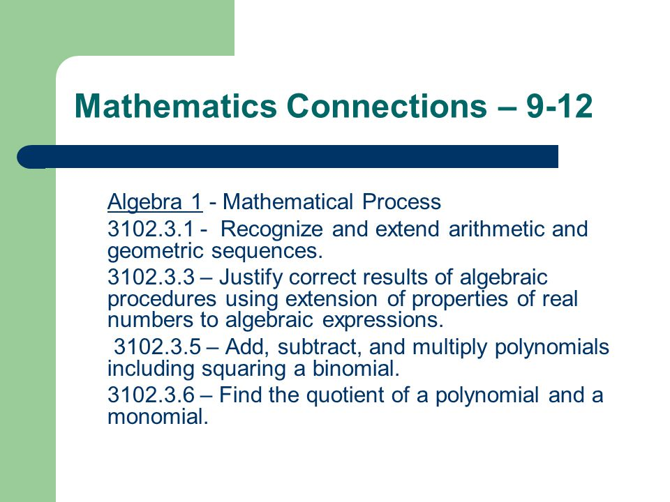 Mathematics Connections – 9-12 Algebra 1 - Mathematical Process 3102.3.1 - Recognize and extend arithmetic and geometric sequences.