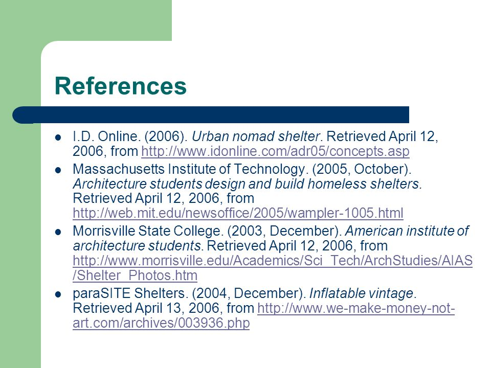 References I.D. Online. (2006). Urban nomad shelter. Retrieved April 12, 2006, from http://www.idonline.com/adr05/concepts.asphttp://www.idonline.com/