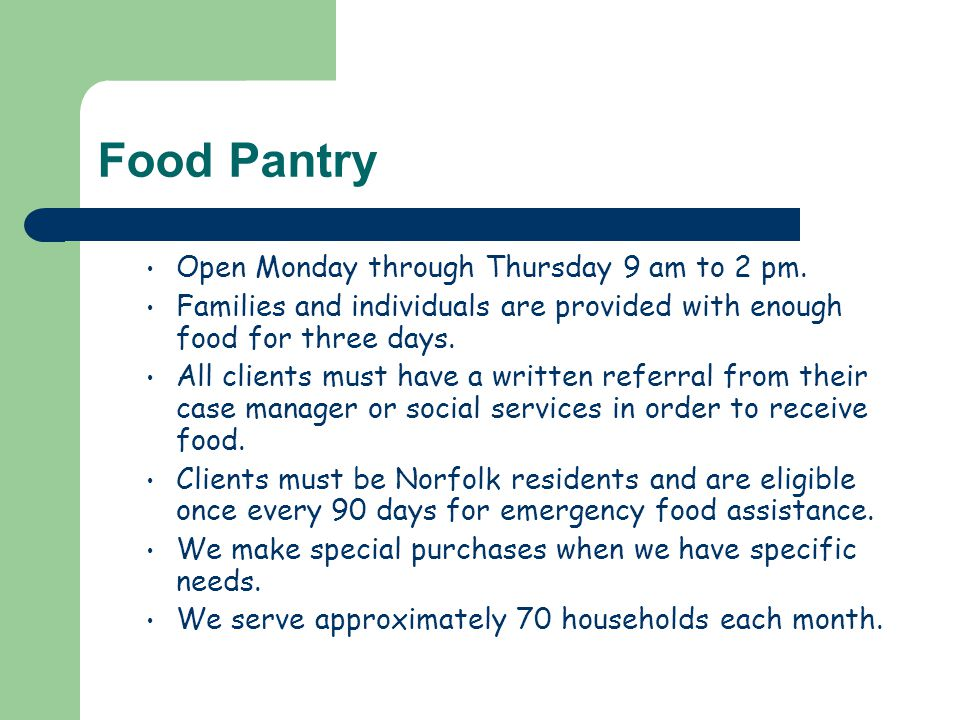 Food Pantry Open Monday through Thursday 9 am to 2 pm.