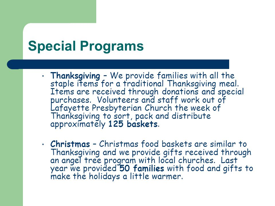 Special Programs Thanksgiving – We provide families with all the staple items for a traditional Thanksgiving meal.