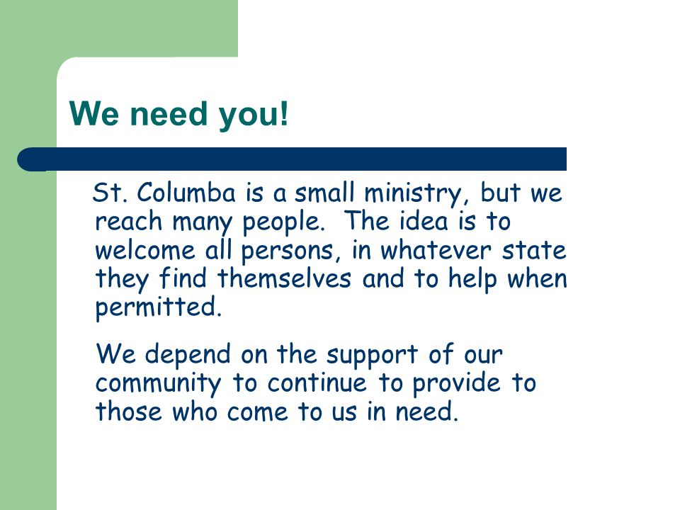 We need you. St. Columba is a small ministry, but we reach many people.