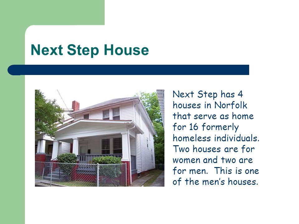 Next Step House Next Step has 4 houses in Norfolk that serve as home for 16 formerly homeless individuals.