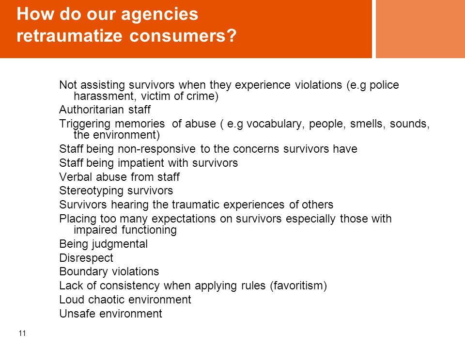 11 How do our agencies retraumatize consumers.