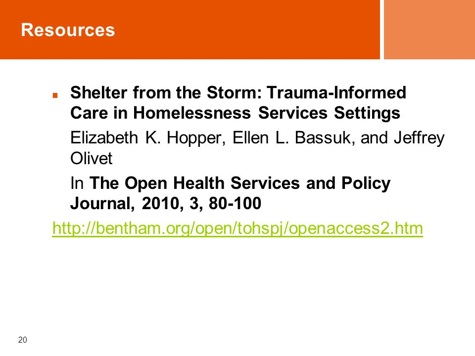 20 Resources Shelter from the Storm: Trauma-Informed Care in Homelessness Services Settings Elizabeth K.