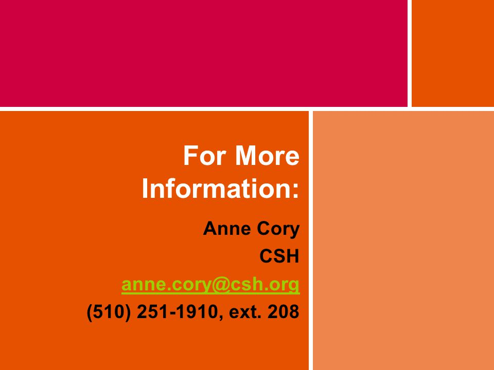 For More Information: Anne Cory CSH anne.cory@csh.org (510) 251-1910, ext. 208