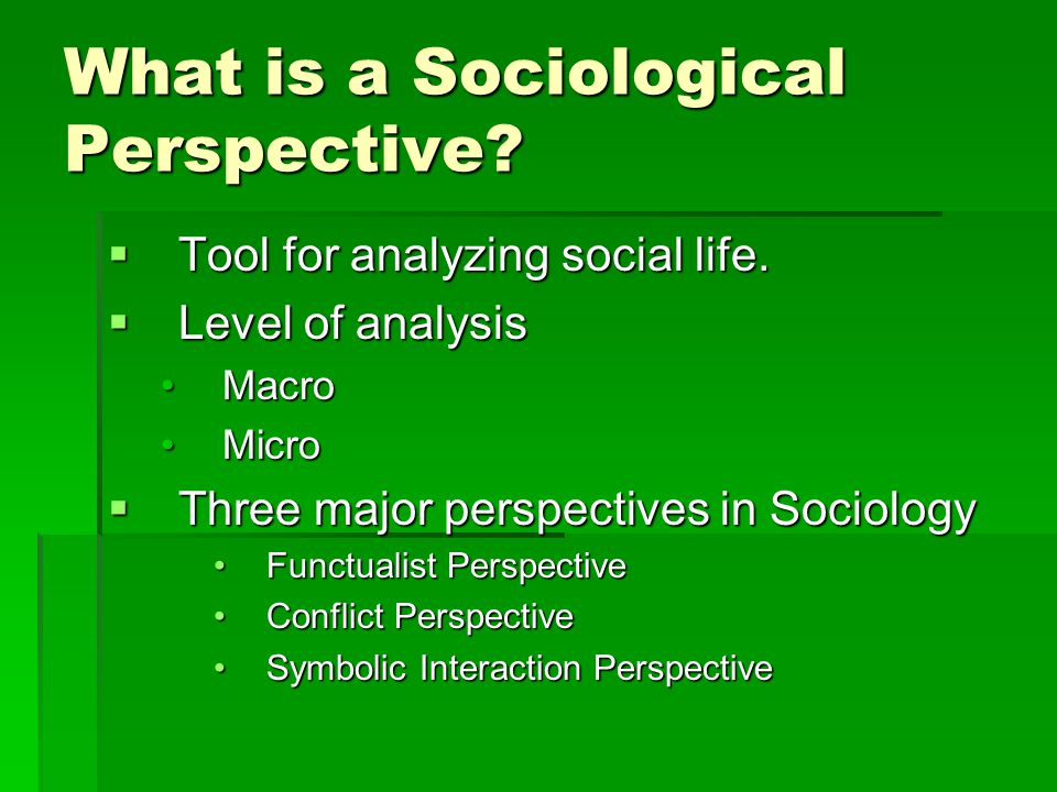 What is a Sociological Perspective. Tool for analyzing social life.