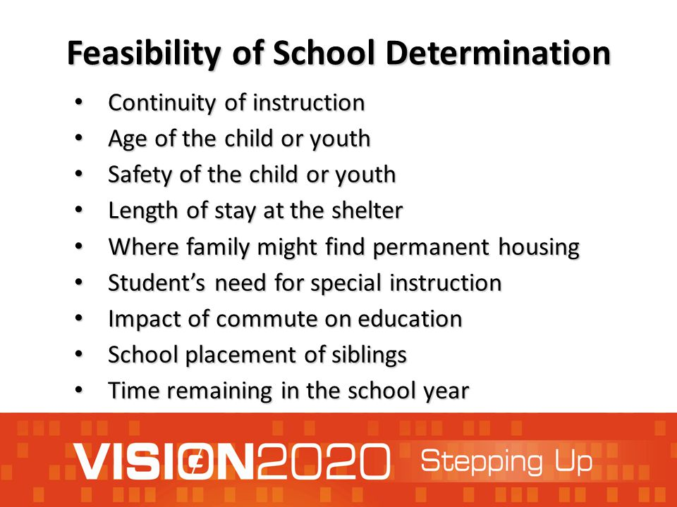 Feasibility of School Determination Continuity of instruction Continuity of instruction Age of the child or youth Age of the child or youth Safety of