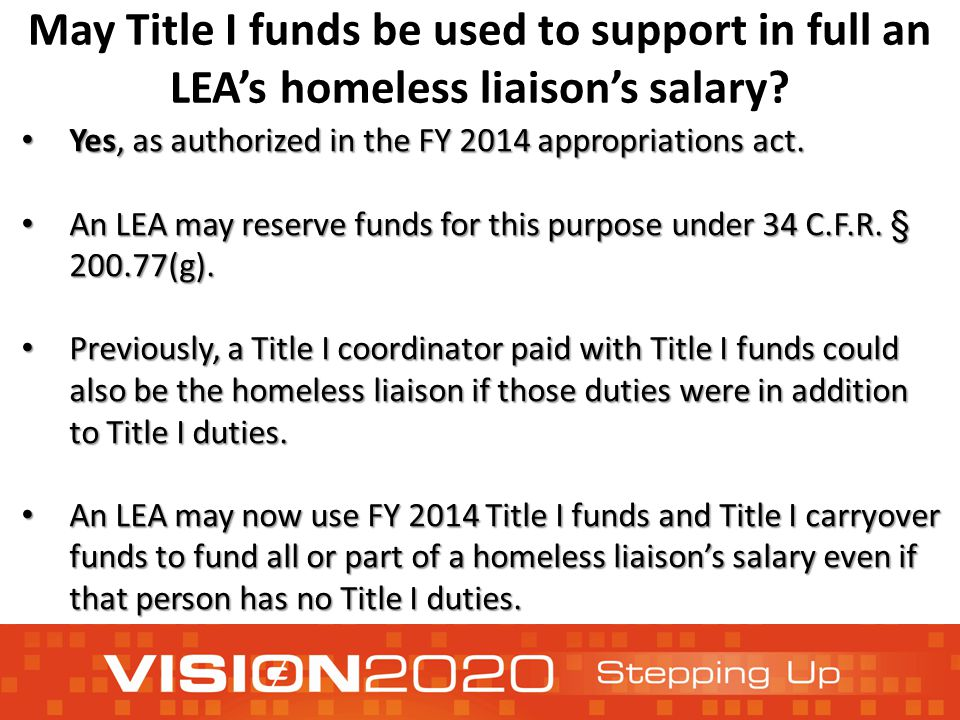May Title I funds be used to support in full an LEA's homeless liaison's salary? Yes, as authorized in the FY 2014 appropriations act. Yes, as authori